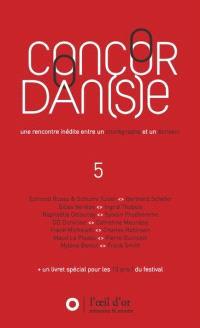 Concordan(s)e : une aventure singulière où un écrivain rencontre un chorégraphe. Volume 5, Editions 2016 et 2017