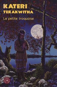 Kateri Tekakwitha : la petite Iroquoise
