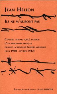 Ils ne m'auront pas : capture, travail forcé, évasion d'un prisonnier français durant la Seconde Guerre mondiale (juin 1940-février 1942)