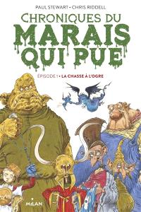 Chroniques du Marais qui pue. Volume 1, La chasse à l'ogre