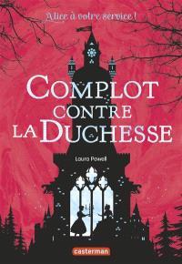 Alice à votre service !. Volume 1, Complot contre la duchesse