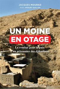 Un moine en otage : le combat pour la paix d'un prisonnier des djihadistes
