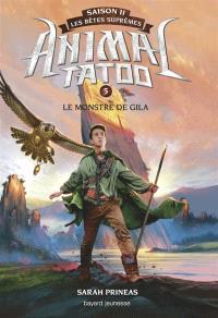 Animal tatoo : saison 2, les bêtes suprêmes. Volume 5, Le monstre de Gila