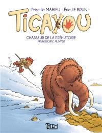 Ticayou, Chasseur de la préhistoire = Prehistoric hunter