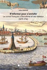 S'informer pour s'enrichir : le consul français à Barcelone et ses réseaux (1679-1716)