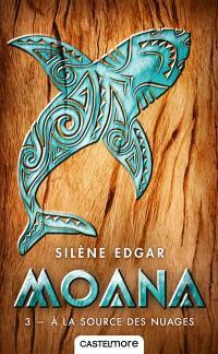 Moana. Volume 3, A la source des nuages