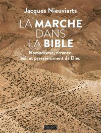 La marche dans la Bible : nomadisme, errance, exil et pressentiment de Dieu