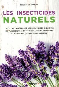 Les insecticides naturels : l'extrême dangerosité des insecticides chimiques, les plus efficaces solutions saines et naturelles, les meilleures préparations maison