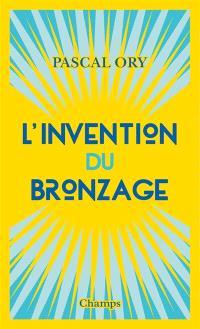 L'invention du bronzage : essai d'une histoire culturelle