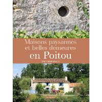 Maisons paysannes et belles demeures en Poitou