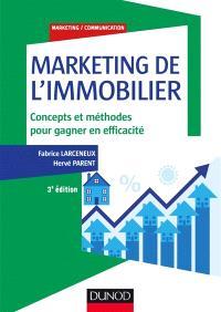 Marketing de l'immobilier : concepts et méthodes pour gagner en efficacité