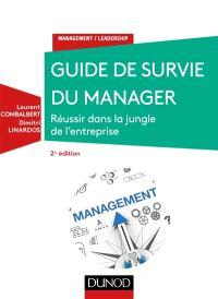 Guide de survie du manager : réussir dans la jungle de l'entreprise