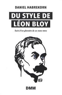 Du style de Léon Bloy : suivi d'un glossaire de ses mots rares