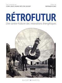 Rétrofutur : une contre-histoire des innovations énergétiques