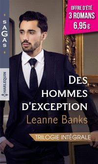Des hommes d'exception : trilogie intégrale
