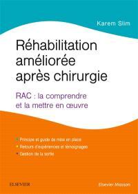 Réhabilitation améliorée après chirurgie : RAC : la comprendre et la mettre en oeuvre
