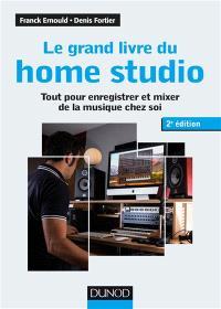Le grand livre du home studio : tout pour enregistrer et mixer de la musique chez soi
