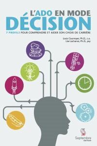 L'ado en mode décision  : 7 profils pour comprendre et aider son choix de carrière