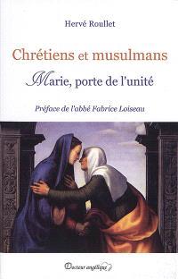 Chrétiens et musulmans : Marie, porte de l'unité