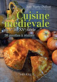 La cuisine médiévale : du Ve au XVe siècle : 38 recettes à réaliser