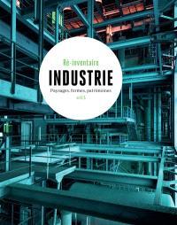 Industrie : paysages, formes, patrimoines