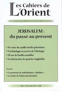 Cahiers de l'Orient (Les). n° 130, Jérusalem : du passé au présent