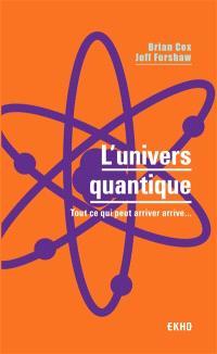 L'univers quantique : tout ce qui peut arriver arrive...