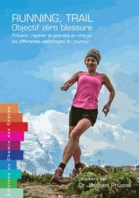 Running, trail : objectif zéro blessure : prévenir, repérer et prendre en charge les différentes pathologies du coureur