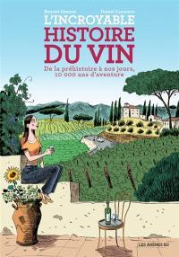 L'incroyable histoire du vin : de la préhistoire à nos jours, 10.000 ans d'aventure