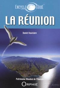 Guide encyclopédique de La Réunion : découvrir, comprendre, venir : patrimoine mondial de l'Unesco