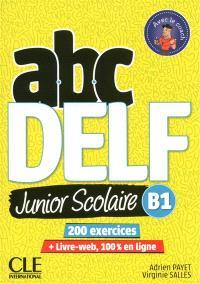 Abc DELF, B1 junior scolaire : 200 exercices
