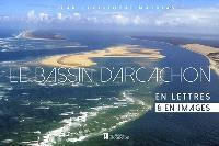 Le bassin d'Arcachon : en lettres & en images