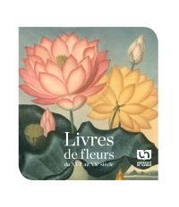 Livres de fleurs du XVIe au XXe siècle : dans les collections de la Bibliothèque universitaire Moretus Plantin