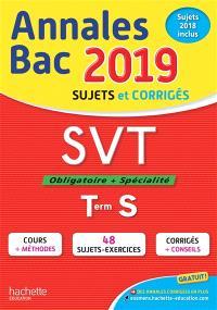 SVT, obligatoire + spécialité, terminale S : annales bac 2019 : sujets et corrigés, sujets 2018 inclus