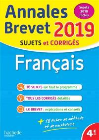 Français : annales brevet 2019 : sujets et corrigés, sujets 2018 inclus