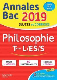 Philosophie terminales L, ES, S : annales bac 2019, sujets et corrigés, sujets 2018 inclus