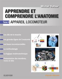 Apprendre et comprendre l'anatomie. Volume 0, Appareil locomoteur