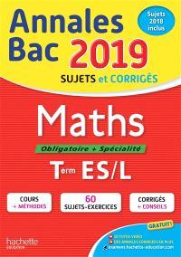 Maths, obligatoire + spécialité, terminales ES, L : annales bac 2019, sujets et corrigés, sujets 2018 inclus
