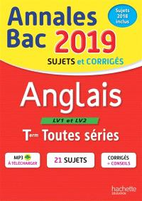 Anglais LV1 et LV2 terminales toutes séries : annales bac 2019, sujets et corrigés, sujets 2018 inclus