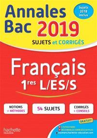 Français 1res L, ES, S : annales bac 2019, sujets et corrigés : sujets 2018 inclus