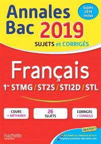 Français 1res STMG, ST2S, STI2D, STL : annales bac 2019, sujets et corrigés, sujets 2018 inclus