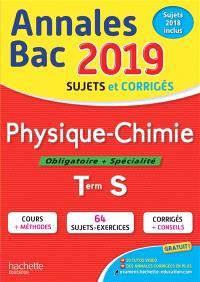 Physique chimie, obligatoire + spécialité, terminale S : annales bac 2019, sujets et corrigés, sujets 2018 inclus