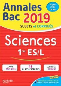 Sciences 1res ES, L : annales bac 2019 : sujets et corrigés, sujets 2018 inclus