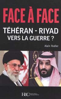 Face à face Téhéran-Riyad : vers la guerre ?