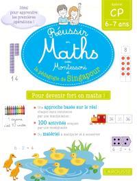 Réussir en maths avec Montessori et la pédagogie de Singapour : spécial CP, 6-7 ans