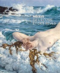 Né(e)s de l'écume et des rêves : les artistes et la mer