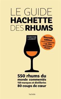 Le guide Hachette des rhums : 550 rhums du monde commentés, 150 marques et distilleries, 80 coups de coeur