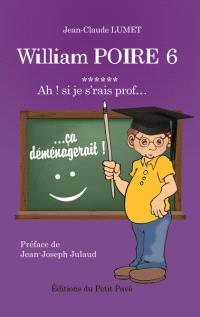 William Poire. Volume 6, Ah ! Si je s'rais prof... : humour