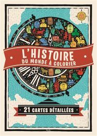 L'histoire du monde à colorier : 21 cartes détaillées