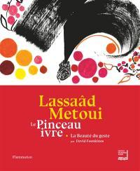 Lassaâd Metoui : le pinceau ivre : exposition, Paris, Institut du monde arabe, du 11 avril au 30 septembre 2018